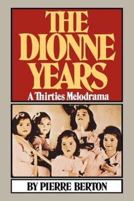 The Dionne Years: A Thirties Melodrama - Berton, Pierre