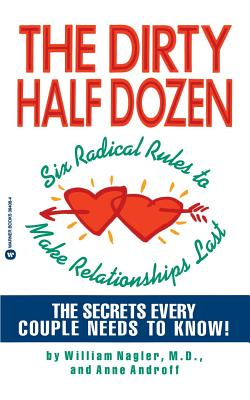 The Dirty Half Dozen: Six Radical Rules to Make Relationships Last - Nagler, William (Introduction by), and Androff, Anne