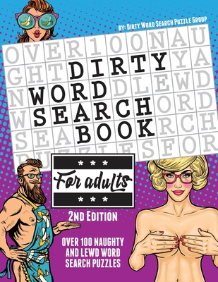 The Dirty Word Search Book for Adults - 2nd Edition: Over 100 Hysterical, Naughty, and Lewd Swear Word Search Puzzles for Men and Women - A Funny White Elephant Gag Goodie for Adults Only - Word Search Puzzle Group