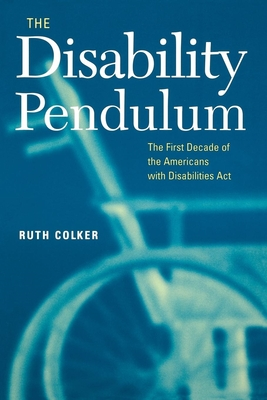 The Disability Pendulum: The First Decade of the Americans with Disabilities Act - Colker, Ruth