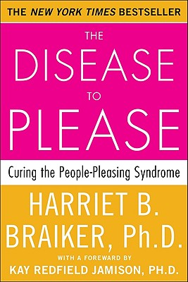 The Disease to Please: Curing the People-Pleasing Syndrome - Braiker, Harriet