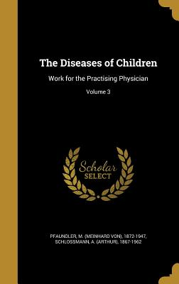 The Diseases of Children: Work for the Practising Physician; Volume 3 - Pfaundler, M (Meinhard Von) 1872-1947 (Creator), and Schlossmann, A (Arthur) 1867-1962 (Creator)