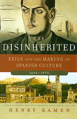 The Disinherited: Exile and the Making of Spanish Culture, 1492-1975 - Kamen, Henry