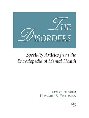 The Disorders: Specialty Articles from the Encyclopedia of Mental Health - Friedman, Howard S, Ph.D. (Editor)