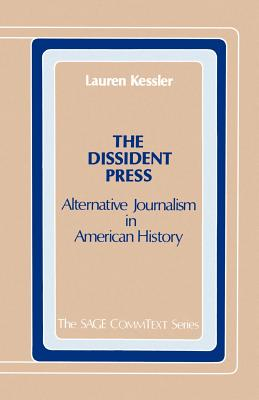 The Dissident Press: Alternative Journalism in American History - Kessler, Lauren
