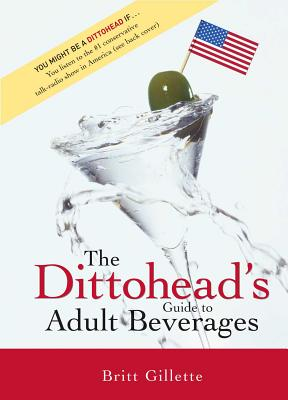 The Dittohead's Guide to Adult Beverages - Gillette, Britt