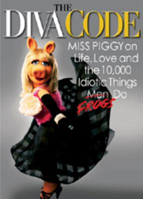 The Diva Code: Miss Piggy on Life, Love, and the 10,000 Idiotic Things Men/Frogs Do - Miss Piggy, and Lewis, Jim