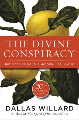The Divine Conspiracy: Rediscovering Our Hidden Life in God - Willard, Dallas, Professor