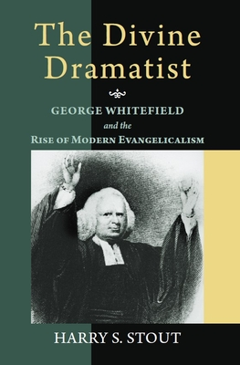 The Divine Dramatist: George Whitefield and the Rise of Modern Evangelicalism - Stout, Harry S, and Hatch, Nathan O, Professor (Editor), and Noll, Mark a (Editor)