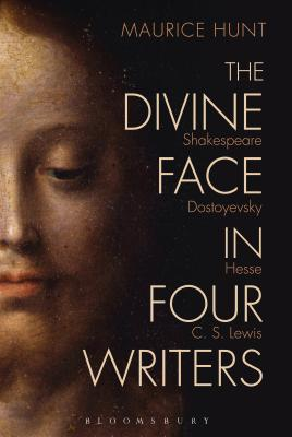 The Divine Face in Four Writers: Shakespeare, Dostoyevsky, Hesse, and C. S. Lewis - Hunt, Maurice