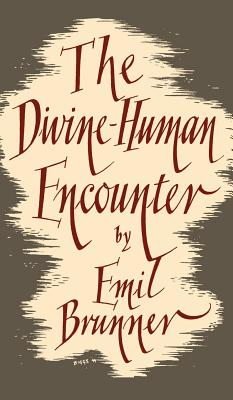 The Divine Human Encounter - Brunner, Emil