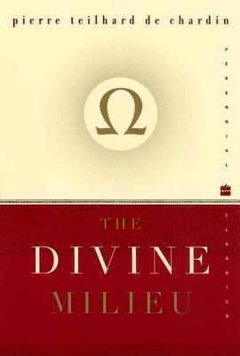 The Divine Milieu - Teilhard de Chardin, Pierre