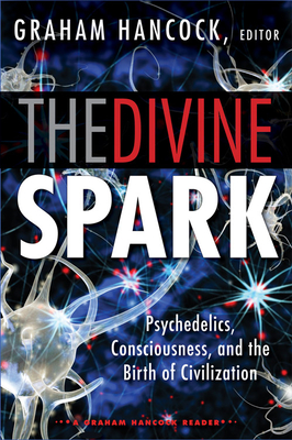 The Divine Spark: A Graham Hancock Reader: Psychedelics, Consciousness, and the Birth of Civilization - Hancock, Graham (Editor), and Brand, Russell (Contributions by), and Grey, Alex (Contributions by)
