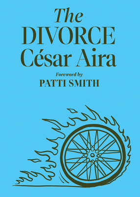 The Divorce - Aira, César, and Andrews, Chris (Translated by), and Smith, Patti (Foreword by)