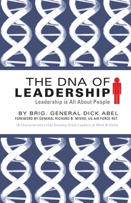 The DNA of Leadership: Leadership Is All about People - Abel, Dick