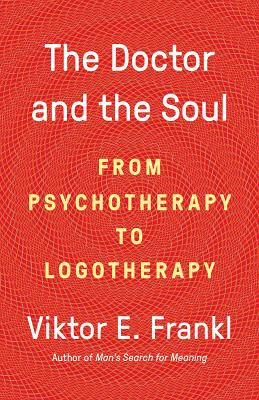 The Doctor and the Soul: From Psychotherapy to Logotherapy - Frankl, Viktor E, Dr.