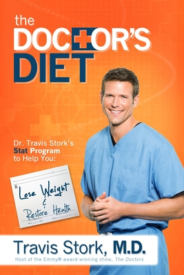 The Doctor's Diet: Dr. Travis Stork's STAT Program to Help You Lose Weight, Restore Optimal Health, Prevent Disease, and Add Years to Your Life - Stork, Travis, MD