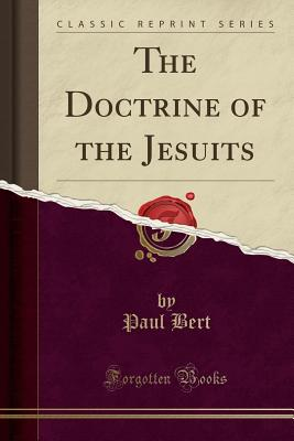 The Doctrine of the Jesuits (Classic Reprint) - Bert, Paul