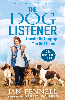 The Dog Listener: Learning the Language of Your Best Friend - Fennell, Jan, and Roberts, Monty (Foreword by)