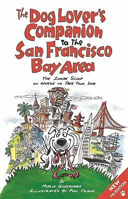 The Dog Lover's Companion to the San Francisco Bay Area: The Inside Scoop on Where to Take Your Dog - Goodavage, Maria, and Frank, Phil