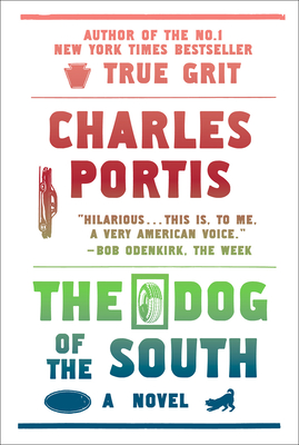The Dog of the South - Portis, Charles, and Rosenbaum, Ron (Afterword by)