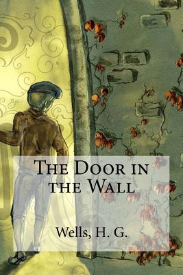 The Door in the Wall - Wells, H G, and Edibooks (Editor)