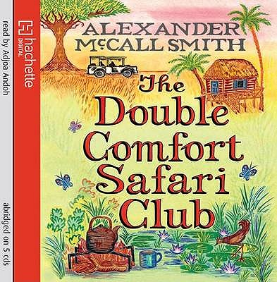 The Double Comfort Safari Club - McCall Smith, Alexander, and Andoh, Adjoa (Read by)
