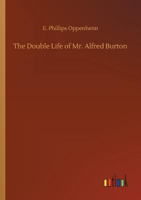 The Double Life of Mr. Alfred Burton - Oppenheim, E Phillips