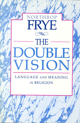 The Double Vision: Language and Meaning in Religion - Frye, Northrop