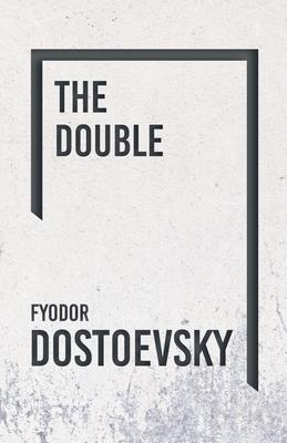 The Double - Dostoevsky, Fyodor