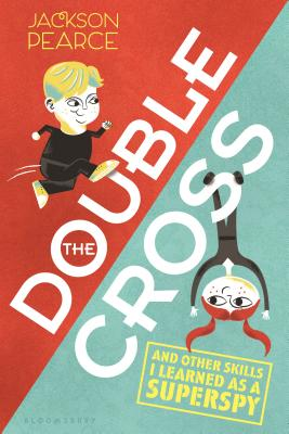 The Doublecross: (and Other Skills I Learned as a Superspy) - Pearce, Jackson