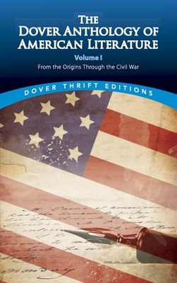 The Dover Anthology of American Literature, Volume I: From the Origins Through the Civil War - Blaisdell, Bob (Editor)