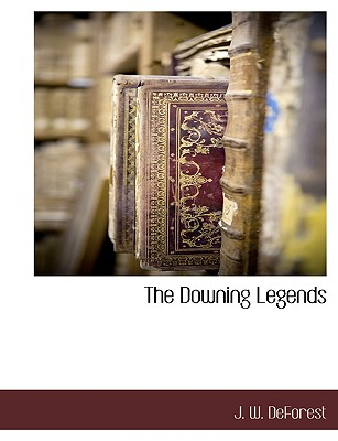 The Downing Legends - DeForest, J W
