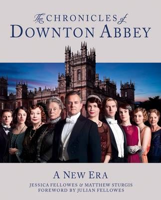 The Downton Abbey Chronicles. by Jessica Fellowes, Matthew Sturgis - Fellowes, Jessica