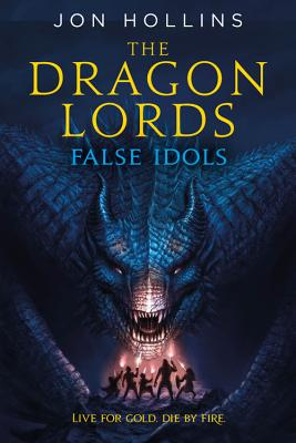 The Dragon Lords: False Idols - Hollins, Jon