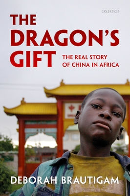 The Dragon's Gift: The Real Story of China in Africa - Brautigam, Deborah