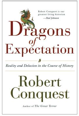 The Dragons of Expectation: Reality and Delusion in the Course of History - Conquest, Robert