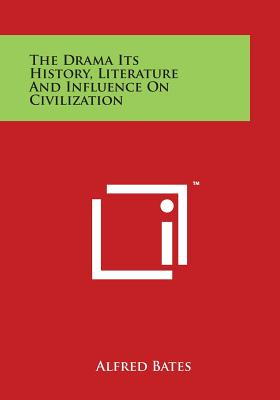 The Drama Its History, Literature and Influence on Civilization - Bates, Alfred (Editor)