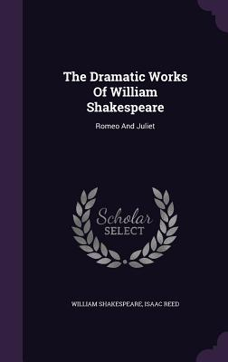 The Dramatic Works of William Shakespeare: Romeo and Juliet - Shakespeare, William
