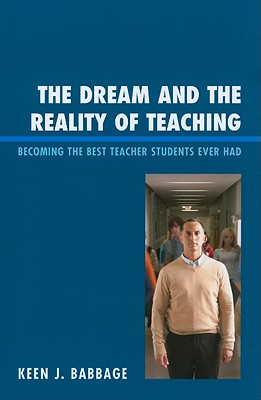 The Dream and the Reality of Teaching: Becoming the Best Teacher Students Ever Had - Babbage, Keen J