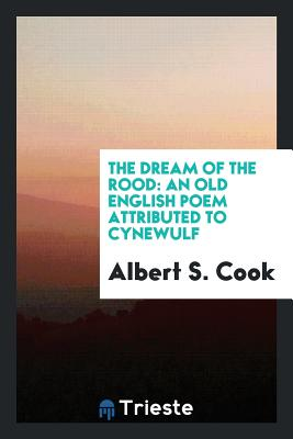 The Dream of the Rood: An Old English Poem Attributed to Cynewulf - Cook, Albert S