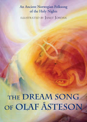 The Dream Song of Olaf Asteson: An Ancient Norwegian Folksong of the Holy Nights - Jordan, Janet (Artist), and Welburn, Andrew J. (Introduction by), and Stedall, Jonathan (Preface by)