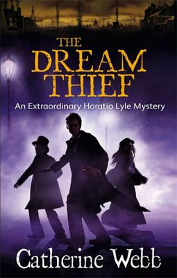 The Dream Thief: An Extraordinary Horatio Lyle Mystery: Number 4 in series - Webb, Catherine