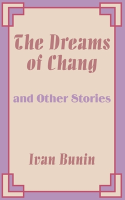 The Dreams of Chang and Other Stories - Bunin, Ivan