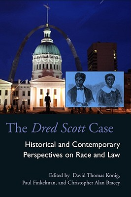 The Dred Scott Case: Historical and Contemporary Perspectives on Race and Law - Konig, David Thomas (Editor), and Finkelman, Paul (Editor), and Bracey, Christopher Alan (Editor)
