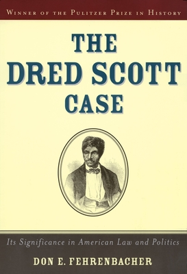 The Dred Scott Case: Its Significance in American Law and Politics - Fehrenbacher, Don E