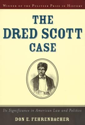 The Dred Scott Case: Its Significance in American Law and Politics - Fehrenbacher, Don E
