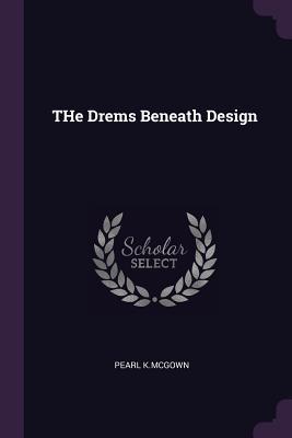 The Drems Beneath Design - K McGown, Pearl