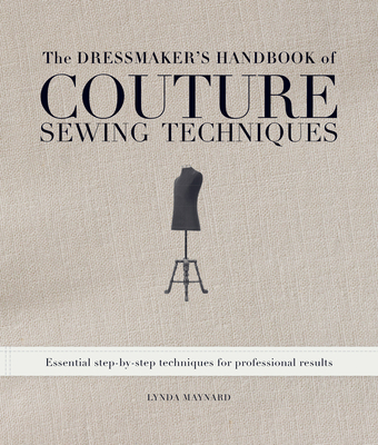 The Dressmaker's Handbook of Couture Sewing Techniques: Essential Step-By-Step Techniques for Professional Results - Maynard, Lynda