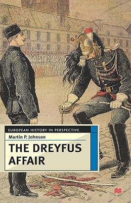 The Dreyfus Affair: Honour and Politics in the Belle Epoque - Johnson, Martin P